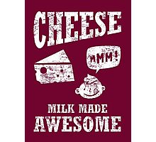Cheese.....milk made awesome Photographic Print