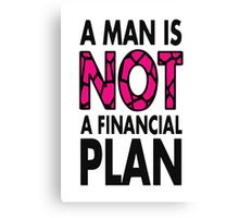 GOWOMAN SLOGAN TEES | A Man Is Not A Financial Plan (Original) Canvas Print