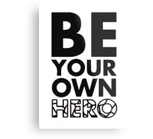 GOWOMAN SLOGAN TEES | Be Your Own Hero (Black and White) Metal Print