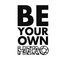 GOWOMAN SLOGAN TEES | Be Your Own Hero (Black and White) Photographic Print