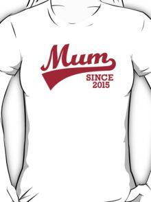 Mum since 2015 T-Shirt