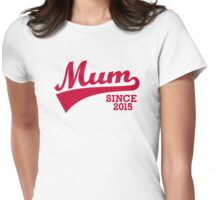 Mum since 2015 Womens Fitted T-Shirt