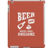 Beer...water made awesome iPad Case/Skin