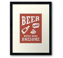 Beer...water made awesome Framed Print