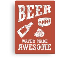 Beer...water made awesome Canvas Print