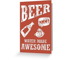 Beer...water made awesome Greeting Card