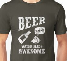 Beer...water made awesome Unisex T-Shirt