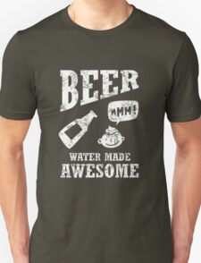 Beer...water made awesome T-Shirt