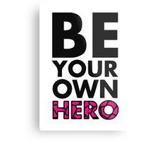 GOWOMAN SLOGAN TEES   Be Your Own Hero (Original) Metal Print