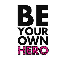 GOWOMAN SLOGAN TEES | Be Your Own Hero (Original) Photographic Print