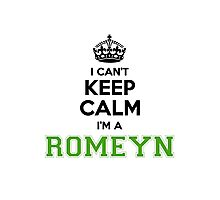 I cant keep calm Im a Romeyn Photographic Print