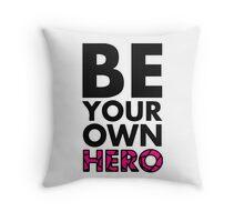GOWOMAN SLOGAN TEES   Be Your Own Hero (Original) Throw Pillow