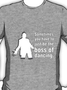 Boss of Dancing T-Shirt