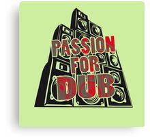 PASSION FOR DUB Canvas Print