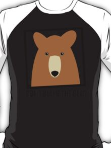 DON'T BLAME THE GRIZZLY BEAR T-Shirt