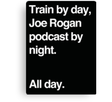 Train by day, Joe Rogan podcast by night - All Day - Nick Diaz - Helvetica Canvas Print