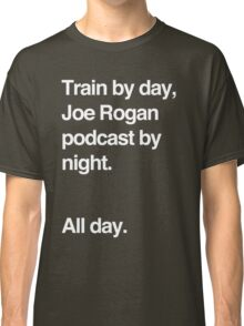 Train by day, Joe Rogan podcast by night - All Day - Nick Diaz - Helvetica Classic T-Shirt