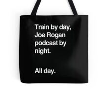 Train by day, Joe Rogan podcast by night - All Day - Nick Diaz - Helvetica Tote Bag