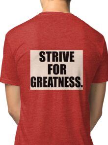 Strive For Greatness Tri-blend T-Shirt