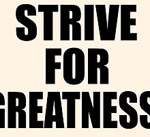 Strive For Greatness by ZaksWorld