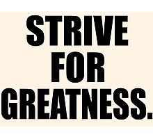 Strive For Greatness Photographic Print