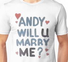 Andy Will U Marry Me? Unisex T-Shirt