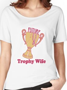 FUTURE TROPHY WIFE Women's Relaxed Fit T-Shirt