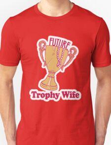 FUTURE TROPHY WIFE Unisex T-Shirt