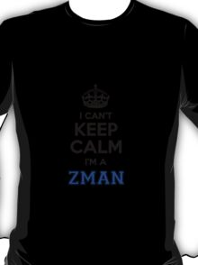 I cant keep calm Im a ZMAN T-Shirt