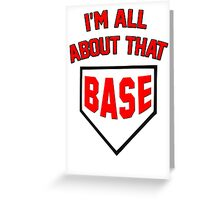 I'm All About That Base Greeting Card