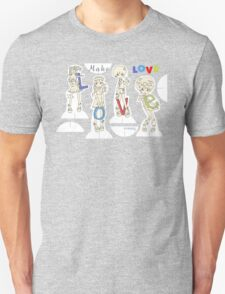 Make Love! T-Shirt