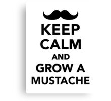 Keep calm and grow a Mustache Canvas Print