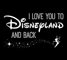 I Love You to Disneyland and Back White by AllieJoy224