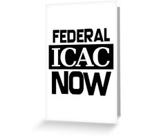 FEDERAL ICAC NOW Greeting Card