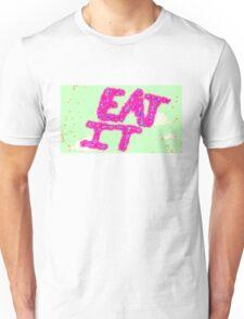 Eat it!  Unisex T-Shirt