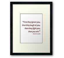 Ignore...laugh...fight... then you win... (Amazing Sayings) Framed Print