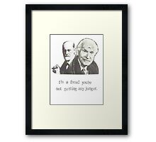 I'm A Freud You're Not Getting Any Junger Framed Print