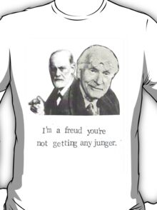 I'm A Freud You're Not Getting Any Junger T-Shirt