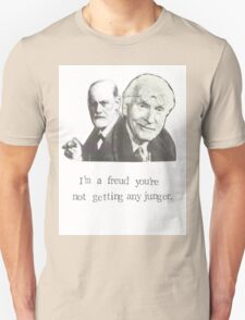 I'm A Freud You're Not Getting Any Junger Unisex T-Shirt