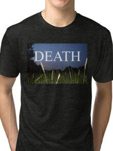 death death death!!!!!! Tri-blend T-Shirt