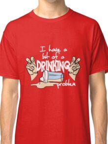 DRINKING PROBLEM Classic T-Shirt