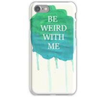 Be weird with me iPhone Case/Skin