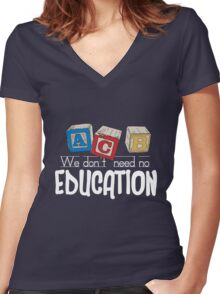 We Don't Need No Education Women's Fitted V-Neck T-Shirt