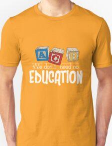 We Don't Need No Education T-Shirt