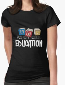 We Don't Need No Education Womens Fitted T-Shirt