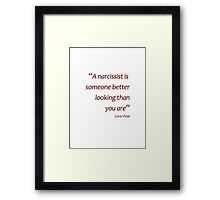 A narcissist is better looking than you... (Amazing Sayings) Framed Print