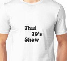 That 70s show! Unisex T-Shirt