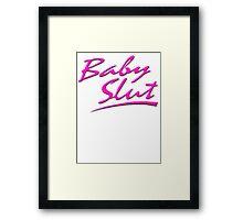 Baby Slut  Framed Print