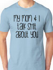 Mom & I Talk Shit T-Shirt