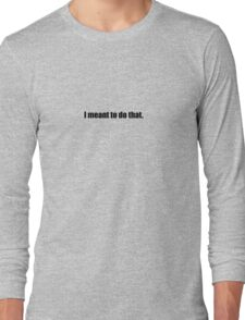 Pee-Wee Herman - I Meant To Do That - Black Font Long Sleeve T-Shirt